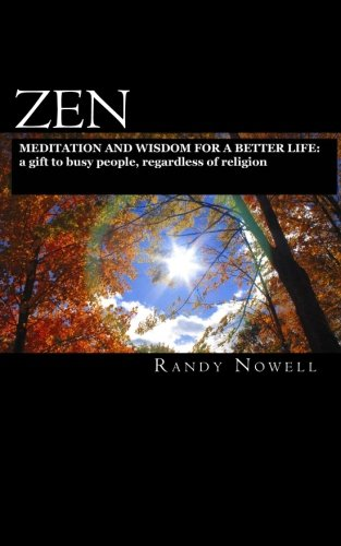 Zen Meditation and Wisdom for a Better Life: a gift to busy people, regardless of religion, by Nowell, Randy