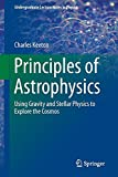Principles of Astrophysics [electronic resource] : Using Gravity and Stellar Physics to Explore the Cosmos
