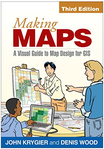 Making Maps, Third Edition: A Visual Guide to Map Design for GIS - John Krygier PhD, Denis Wood PhD