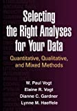 Selecting the right analyses for your data : quantitative, qualitative, and mixed methods