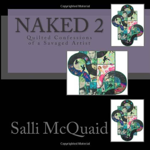 Naked 2: Quilted Confessions of a Savaged Artist, McQuaid, Salli