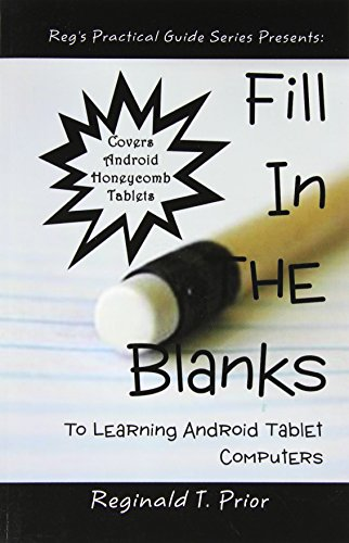 Fill In The Blanks To Learning Android Tablet Computers (Reg's Practical Guide Series) - Reginald T Prior