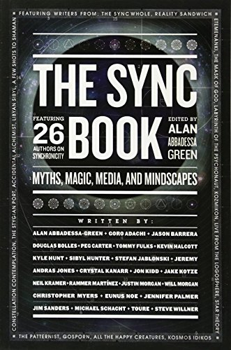 The Sync Book: Myths, Magic, Media, and Mindscapes: 26 Authors on Synchronicity, Abbadessa, Alan; Jones, Andras; Kanarr, Crystal; Kidd, Jon; Kotze, Jake; Kramer, Neil; Mart�nez S�nchez, Rammer; Morgan, Justin Gray; Morgan, Will; Palmer, Jennifer; Sanders, Jim; Adachi, Goro; Schacht, Michael; Willner, Steve; Barrera, Jason; Bolles, D