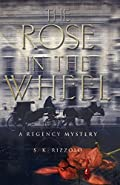 The Rose in the Wheel by S. K. Rizzolo