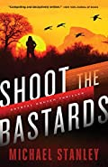 Shoot the Bastards by Michael Stanley