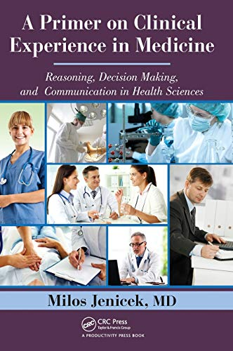 A primer on clinical experience in medicine : reasoning, decision making, and communication in health sciences / Milos Jenicek.