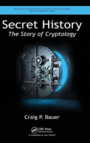 Secret History: The Story of Cryptology (Discrete Mathematics and Its Applications) - Craig P. Bauer