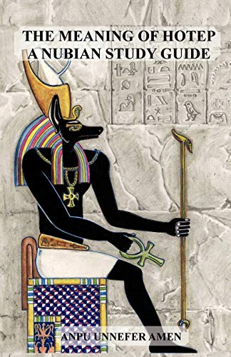 The Meaning of Hotep: A Nubian Study Guide - Anpu Unnefer Amen
