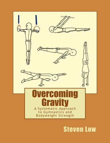 535. Overcoming Gravity: A Systematic Approach to Gymnastics and Bodyweight Strength