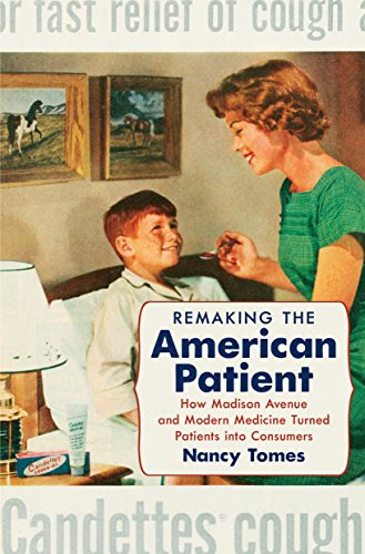 Remaking the American Patient: How Madison Avenue and Modern Medicine Turned Patients into Consumers (Studies in Social Medicine) - Nancy Tomes