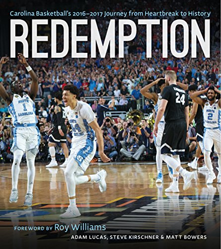 Redemption: Carolina Basketball's 2016-2017 Journey from Heartbreak to History, Lucas, Adam; Kirschner, Steve; Bowers, Matt