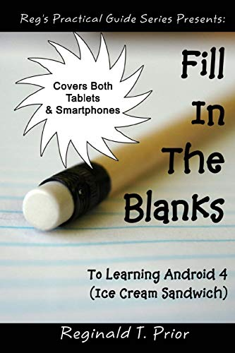 Fill In The Blanks To Learning Android 4 - Ice Cream Sandwich - Reginald T Prior