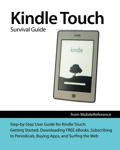 Kindle Touch Survival Guide: Step-by-Step User Guide for Kindle Touch: Getting Started, Downloading FREE eBooks, Subscribing to Periodicals, Buying Apps, and Surfing the Web (Mobi Manuals) - Toly K