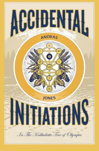 Accidental Initiations: In The Kabbalistic Tree of Olympia, Jones, Andras