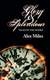 Amazon.com: Glory and Splendour:: Tales of the Weird (9781470190859): Alex Miles: Books cover