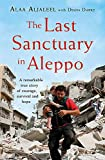 ¬The¬ last sanctuary in Aleppo : a remarkable true story of courage, hope and survival