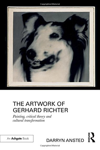 The Artwork of Gerhard Richter: Painting, Critical Theory and Cultural Transformation - Darryn Ansted