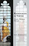 Rationality as Virtue: Towards a Theological Philosophy book cover