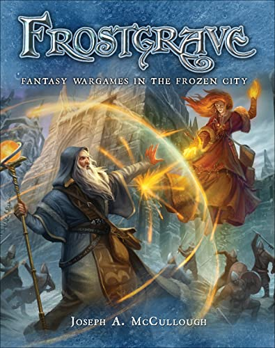 Frostgrave: Fantasy Wargames in the Frozen City - Joseph A. McCulloughDmitry Burmak
