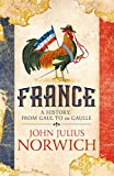 France: A History: from Gaul to de Gaulle, John Julius Norwich (author)