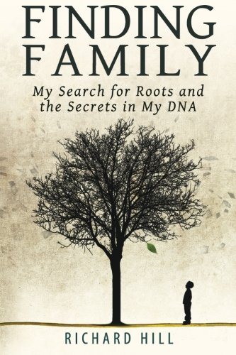 Finding Family: My Search for Roots and the Secrets in My DNA, Hill, Richard