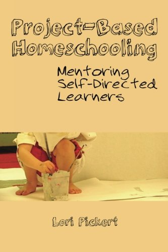 Project-Based Homeschooling, by Lori McWilliam Pickert