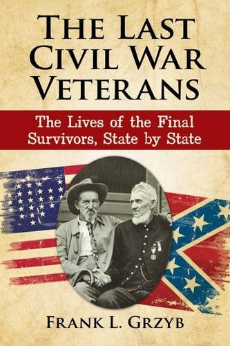 The Last Civil War Veterans: The Lives of the Final Survivors, State by State, Frank L. Grzyb