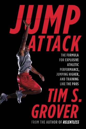 Jump Attack: The Formula for Explosive Athletic Performance, Jumping Higher, and Training Like the Pros - Tim S. Grover