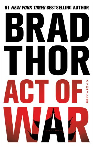 Act of war : a thriller / Brad Thor.