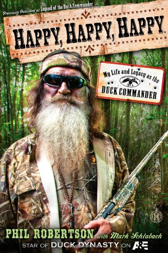 Happy, Happy, Happy: My Life and Legacy as the Duck Commander - Phil RobertsonMark Schlabach