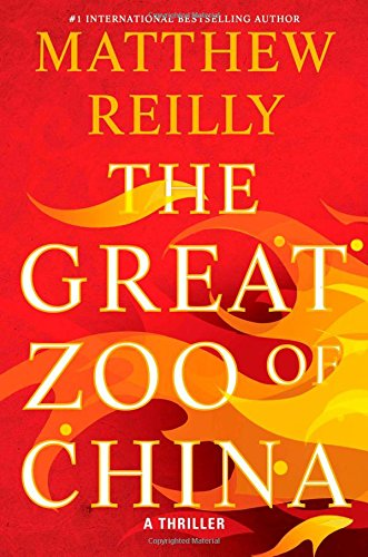 The great zoo of China : a thriller / Matthew Reilly.