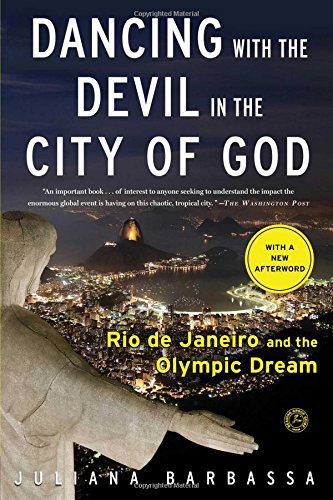 Dancing with the Devil in the City of God: Rio de Janeiro and the Olympic Dream - Juliana Barbassa