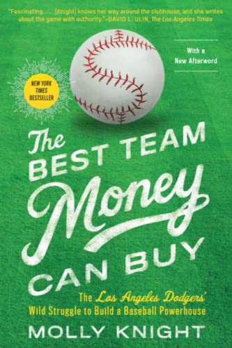 The Best Team Money Can Buy: The Los Angeles Dodgers' Wild Struggle to Build a Baseball Powerhouse - Molly Knight