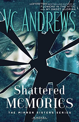 The mirror sisters. 3, Shattered memories / V.C. Andrews.