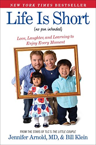 Life Is Short (No Pun Intended): Love, Laughter, and Learning to Enjoy Every Moment - Jennifer Arnold MD, Bill Klein