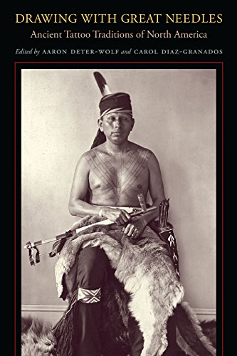 Drawing with Great Needles: Ancient Tattoo Traditions of North America - Aaron Deter-Wolf, Carol Diaz-Granados