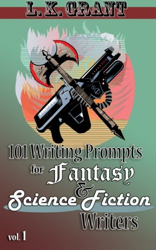 101 Writing Prompts for Fantasy and Science Fiction Writers, vol 1 (Volume 1) - L K GrantL K Grant, Geoff Pratt