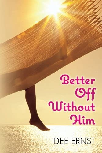 Better Off Without Him - Dee Ernst