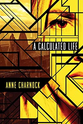 GIVEAWAY (Worldwide): Win a Copy of Philip K. Dick and Kitschie Award-Nominated A CALCULATED LIFE by Anne Charnock
