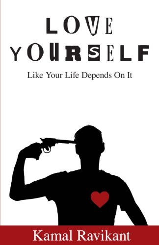 61. Love Yourself Like Your Life Depends On It – Kamal Ravikant; Kamal Ravikant