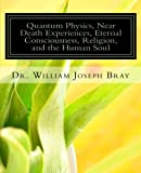 Quantum Physics, NDEs, Eternal Consciousness, Religion, and the Human Soul bookcover.