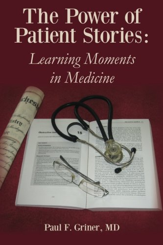 The Power of Patient Stories: Learning Moments in Medicine - Paul F. Griner
