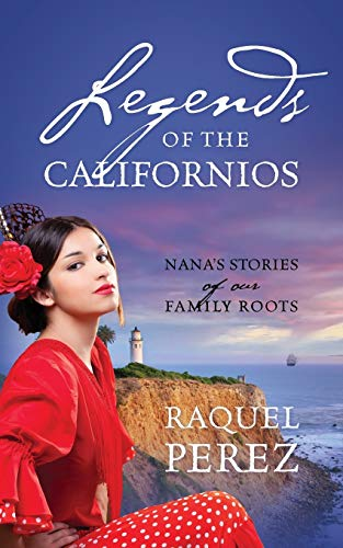 Legends of the Californios: Nana's Stories of Our Family Roots, Perez, Raquel