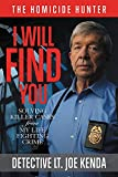 I Will Find You: Solving Killer Cases from My Life Fighting Crime (Homicide Hunter), Kenda, Joe