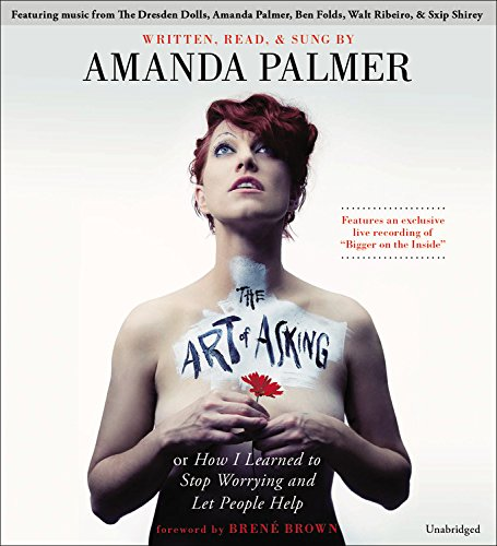 The Art of Asking: How I Learned to Stop Worrying and Let People Help, Palmer, Amanda