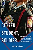 Citizen, Student, Soldier: Latina/o Youth, JROTC, and the American Dream