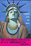 The Cultural Politics of U.S. Immigration: Gender, Race, and Media