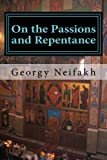 On the Passions and Repentance: Asceticism for non-monastics, Neifakh, Fr. Georgy
