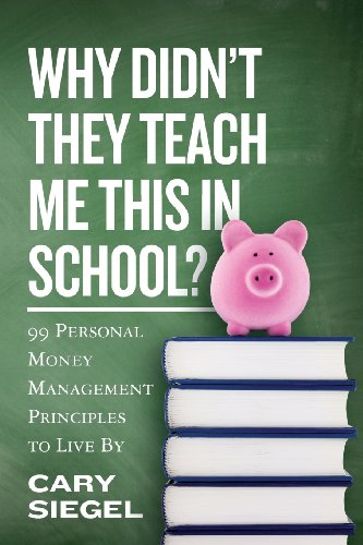 Why Didn't They Teach Me This in School?: 99 Personal Money Management Principles to Live By - Cary Siegel