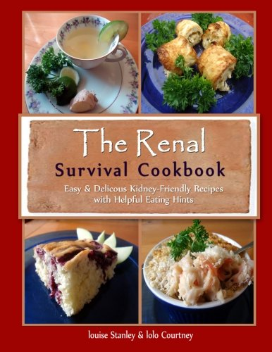 PDF The Renal Survival Cookbook Easy Delicious Kidney Friendly Recipes with Helpful Eating Hints